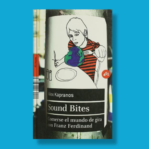 Sound bites - Alex Kapranos - 451 Editores