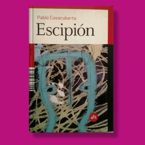 Escipión - Pablo Casacuberta - 451 Editores