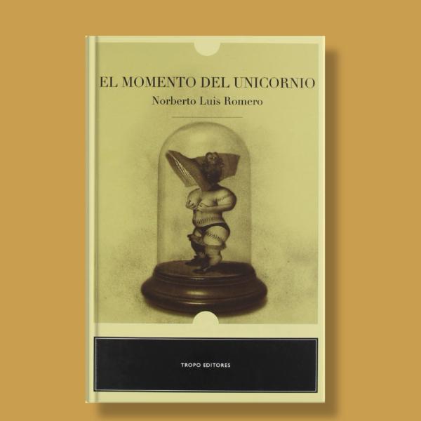 El momento del unicornio - Norberto Luis Romero - Tropo Editores