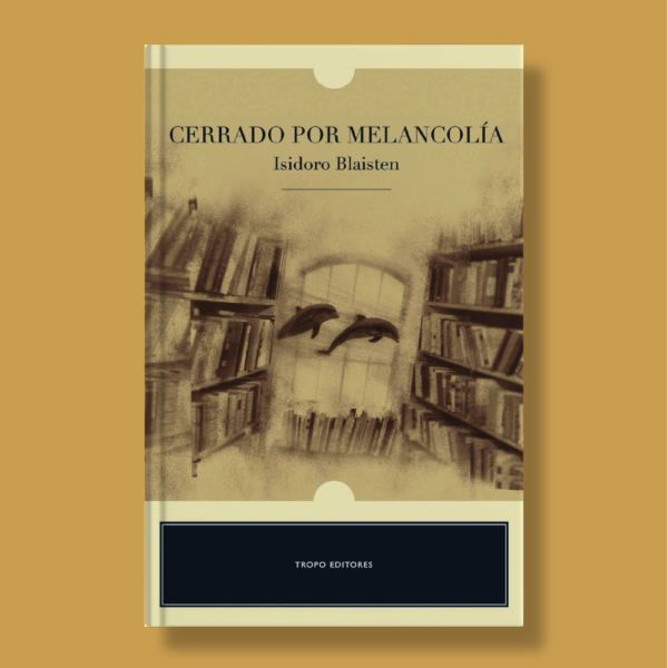 Cerrado por melancolía - Isidoro Blaisten - Tropo Editores