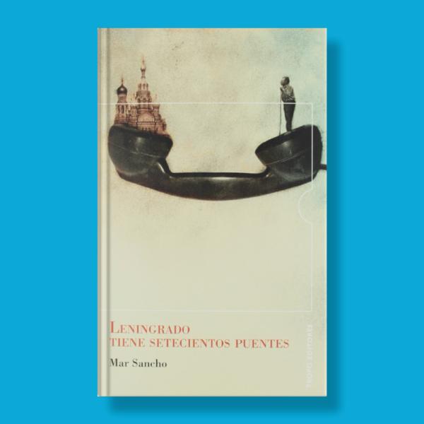 Leningrado tiene setecientos puentes - Mar Sancho - Tropo Editores