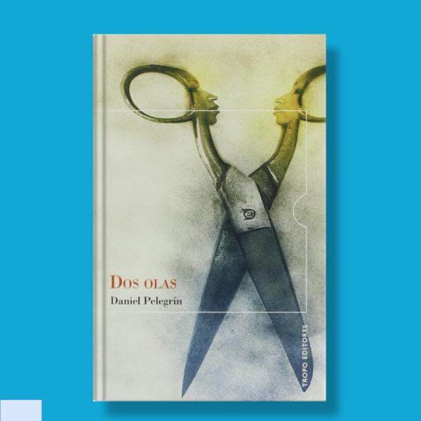 Dos olas - Daniel Pelegrín - Tropo Editores