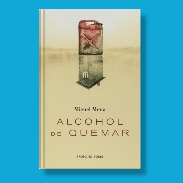 Alcohol de quemar - Miguel Mena - Tropo Editores