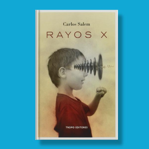 Rayos x - Carlos Salem - Tropo Editores