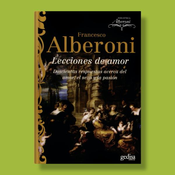 Lecciones de amor: Doscientas respuestas acerca del amor, sexo y pasión - Francesco Alberoni - Gedisa