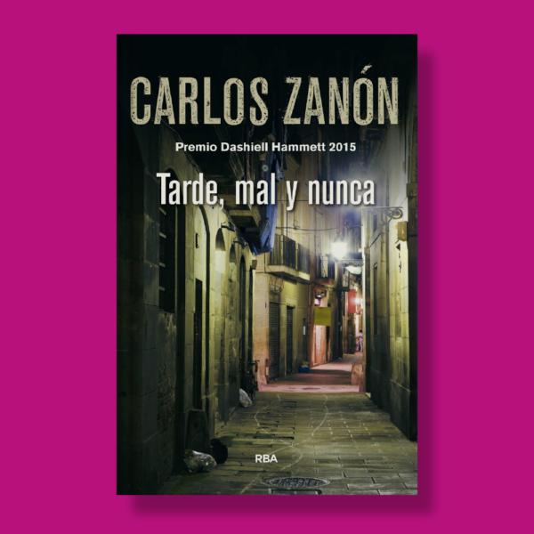 Tarde, mal y nunca - Carlos Zanón - RBA