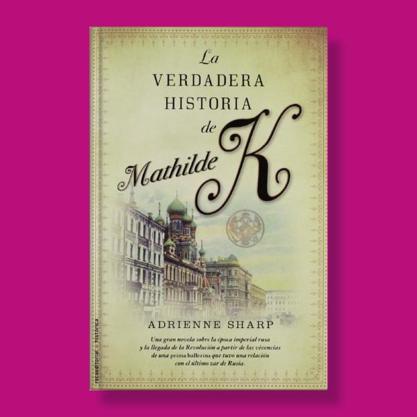 La verdadera historia de Mathilde K - Adrienne Sharp - Roca