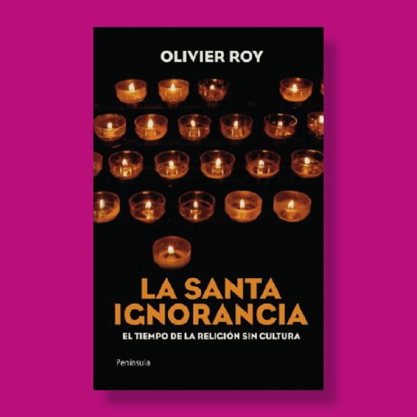La Santa Ignorancia - Oliver Roy - Península