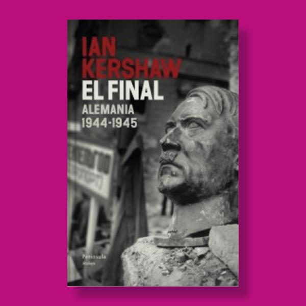 El final: Alemania 1944-1945 - Ian Kershaw - Península