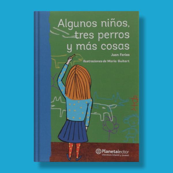 Algunos niños, tres perros y mas cosas - Juan Farias - Planeta