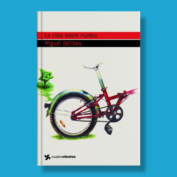 La vida sobre ruedas - Miguel Delibes - Planeta