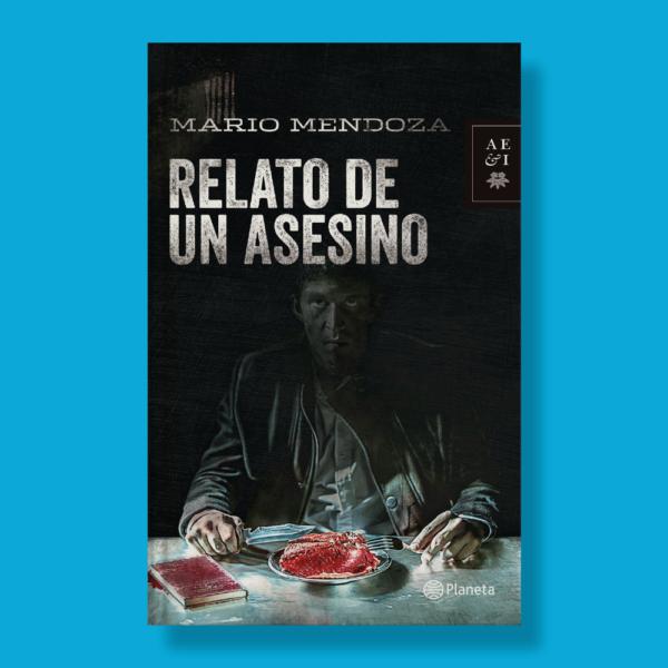 Relato de un asesino - Mario Mendoza - Planeta