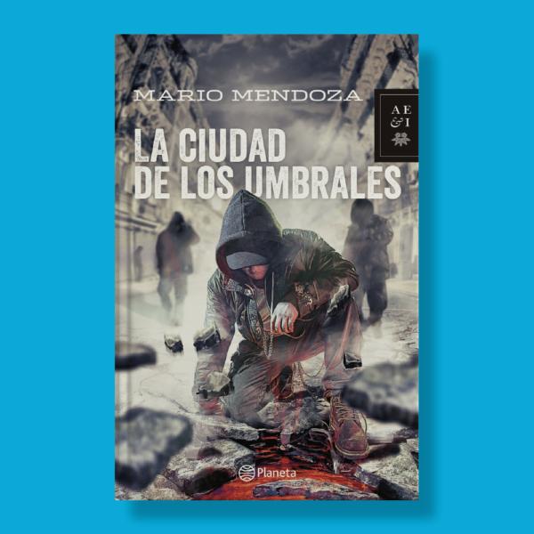 La ciudad de los umbrales - Mario Mendoza - Planeta