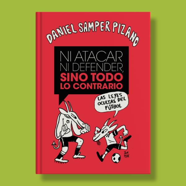 Ni atacar ni defender sino todo lo contrario - Daniel Samper Pizano - Espasa