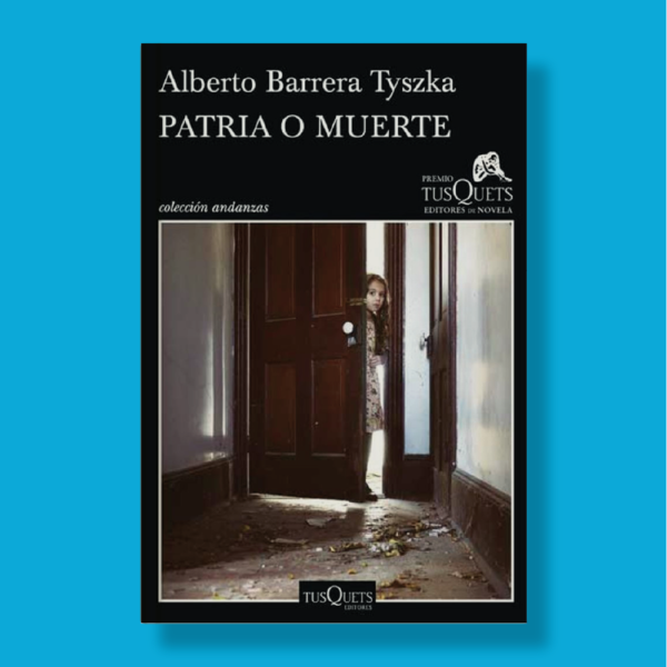 patria o muerte - Alberto Barrera Tyszka - TusQuets