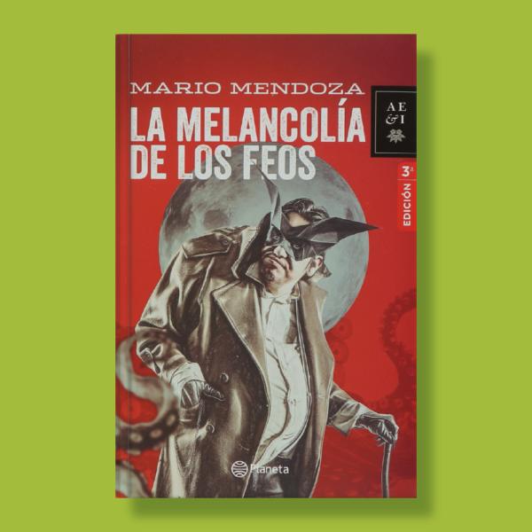 La melancolía de los feos - Mario Mendoza - Planeta
