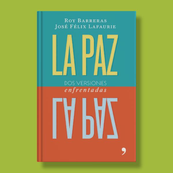 La paz: Dos versiones enfrentadas - Roy Barreras & José Félix Lafaurie - Planeta