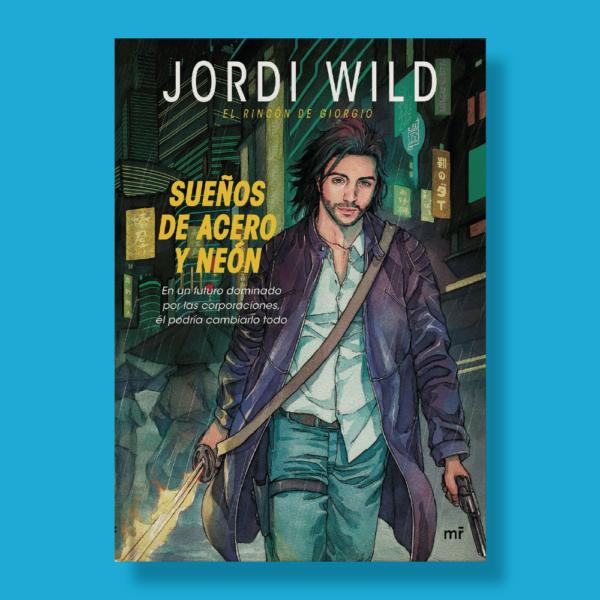Sueños de acero y neón - Jordi Wild - Martinez Roca