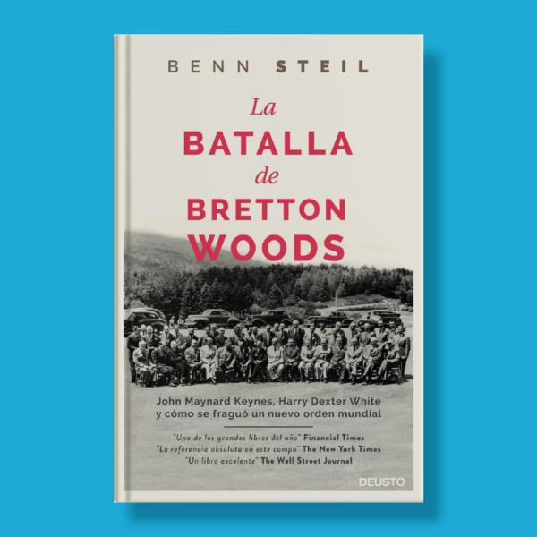 La batalla de Bretton Woods - Benn Steil - Deusto