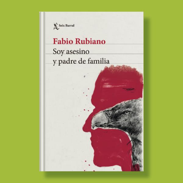 Soy asesino y padre de familia - Fabio Rubiano - Seix Barral