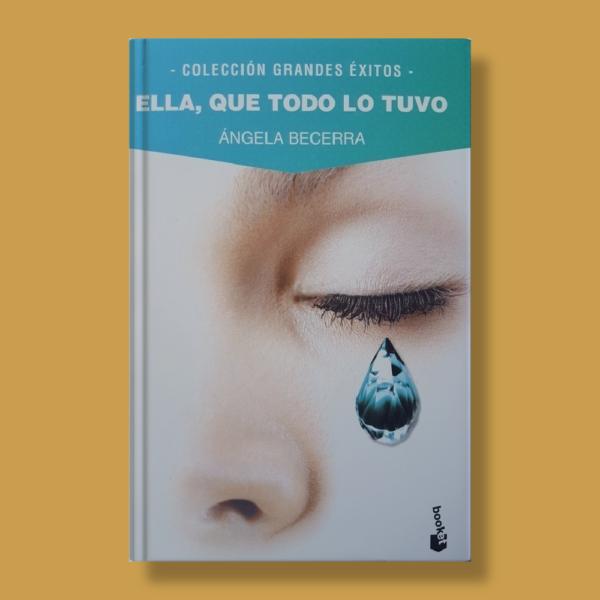 Ella, que todo lo tuvo - Ángela Becerra - Booket