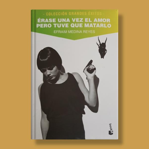 Érase una vez el amor pero tuve que matarlo - Efraim Medina Reyes - Booket