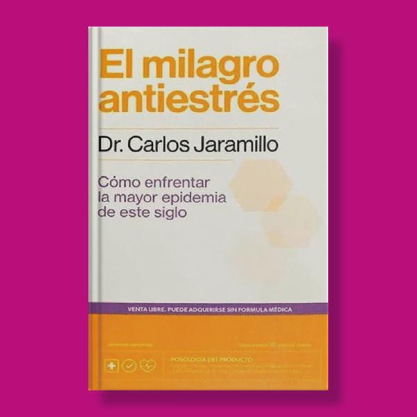 El milagro anti estrés - Dr Carlos Jaramillo - Planeta