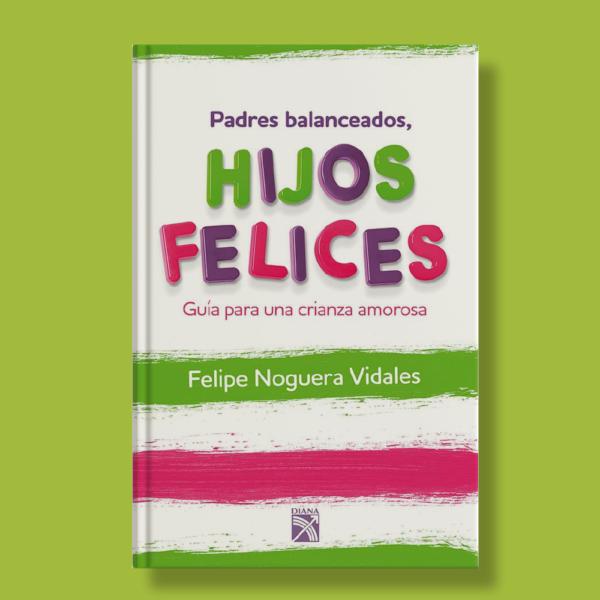 Padres balanceados, hijos felices - Felipe Noguera Vidales - Diada