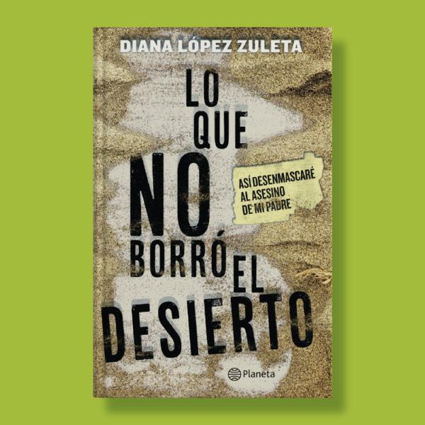 Lo que no borró el desierto - Diana López Zuleta - Planeta