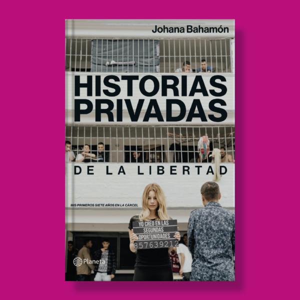 Historias privadas de la libertad - Johana Bahamon - Planeta