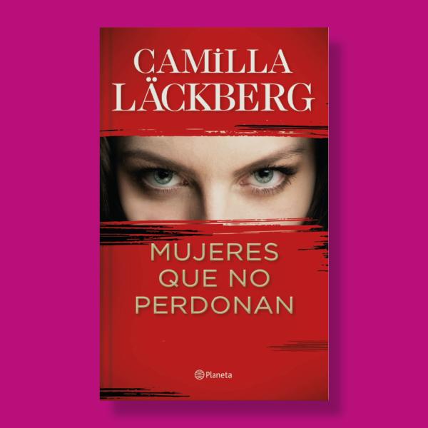 Mujeres que no perdonan - Camilla Láckberg - Planeta