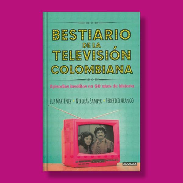 Bestiario de la televisión colombiana - Luz Martínez, Nicolás Samper & Federico Arango - Aguilar
