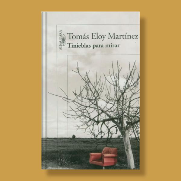 Tinieblas para mirar - Tomás Eloy Martínez - Alfaguara