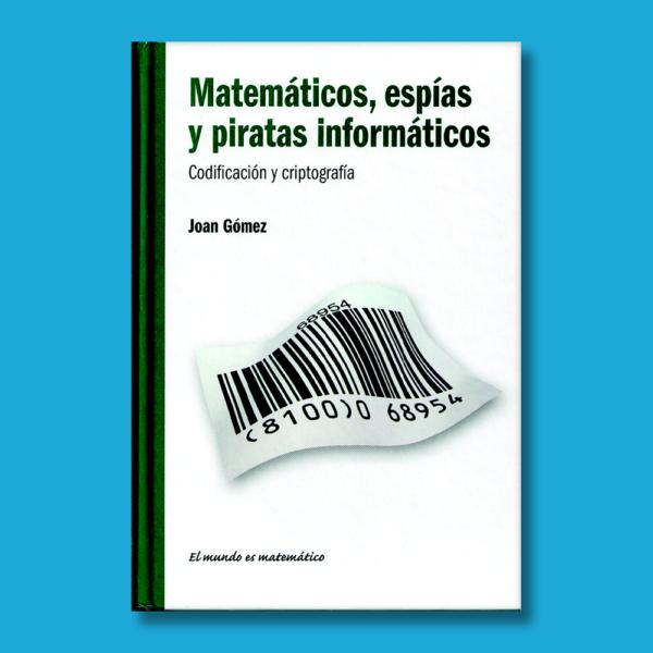 Matemáticos, espías y piratas informáticos: Códificación y criptografía - Joan Gómez - RBA