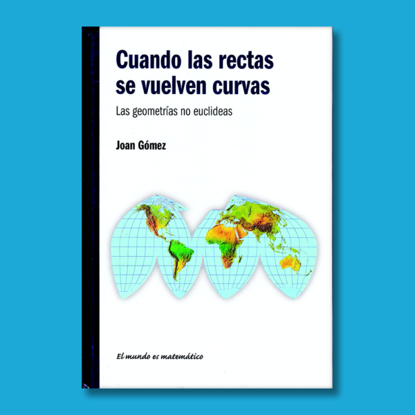 Cuando las rectas se vuelven curvas: Las geometrías no euclideas - Joan Gómez - RBA