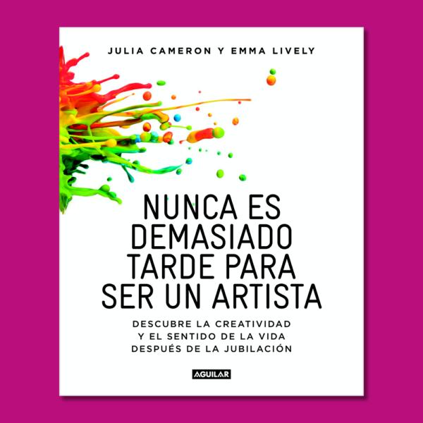 Nunca es demasiado tarde para ser artista - Julia Cameron & Emma Lively - Penguin Random House
