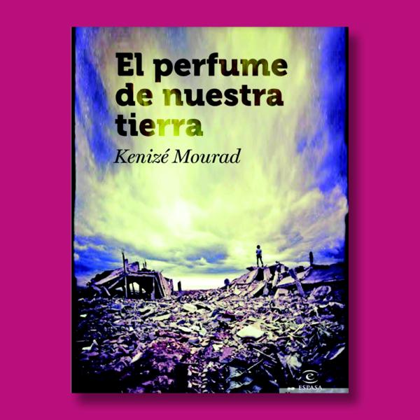 El perfume de nuestra tierra - Kenizé Mourad - Espasa