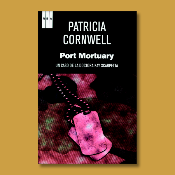 Port Mortuary: Un caso de la Doctora Kay Scarpetta - Patricia Cornwel - RBA