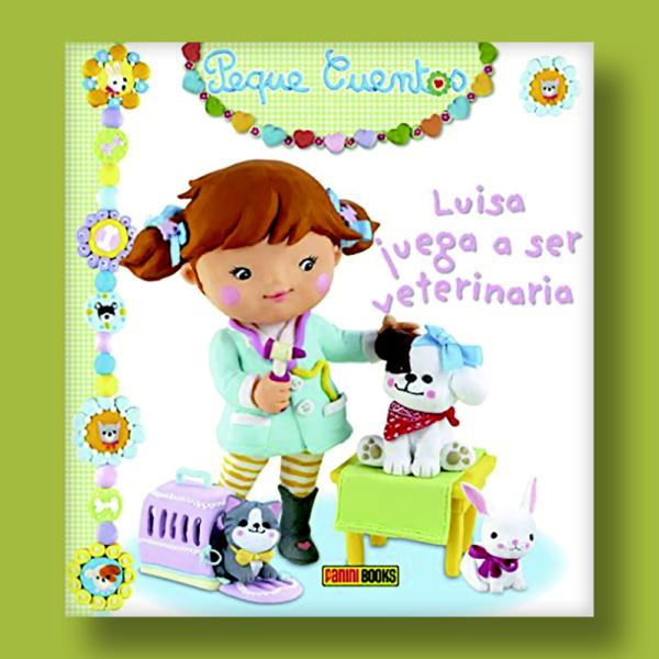 Peque cuentos: Luisa juega a ser veterinaria - Varios Autores - Panini Books