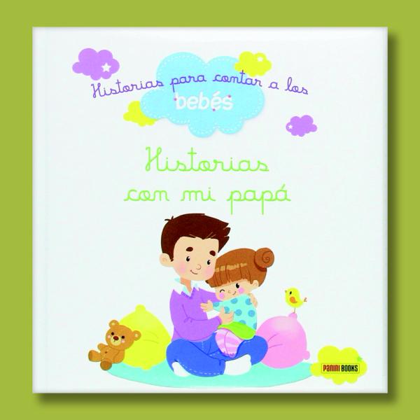 Historias para contar a los bebés: Historias con mi papá - Varios Autores - Panini Books