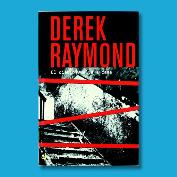 El diablo vuelve a casa - Derek Raymond - Ediciones Ámbar