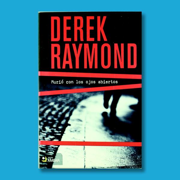 Murió con los ojos abiertos - Derek Raymond - Ediciones Ámbar