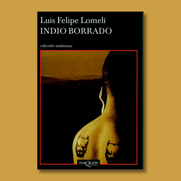 Indio borrado - Luis Felipe Lomelí - TusQuets