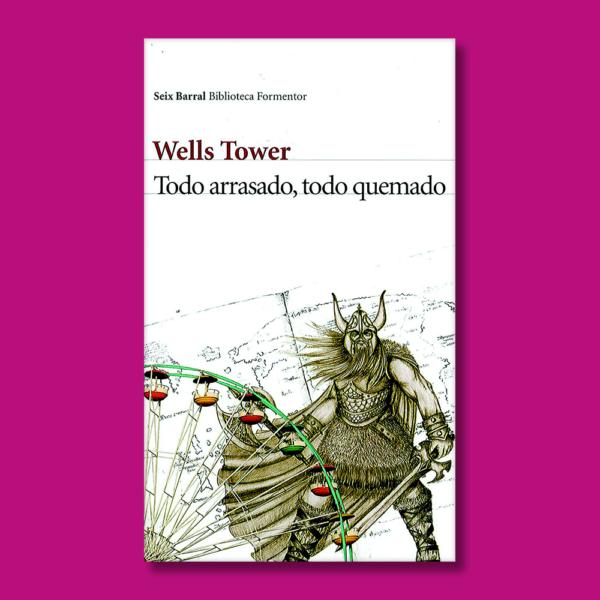 Todo arrasado, todo quemado - Wells Tower - Planeta
