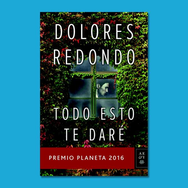 Todo esto te daré - Dolores Redondo - Planeta
