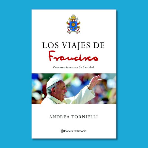 Los viajes de Francisco - Andrea Tornielli - Planeta