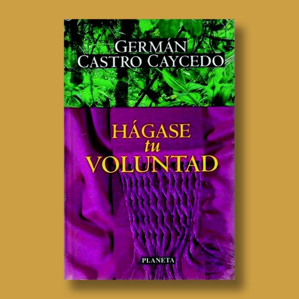 Hágase tu voluntad - Germán Castro Caycedo - Planeta
