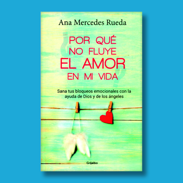 Por qué no fluye el amor en mi vida - Ana Mercedes Rueda - Grijalbo