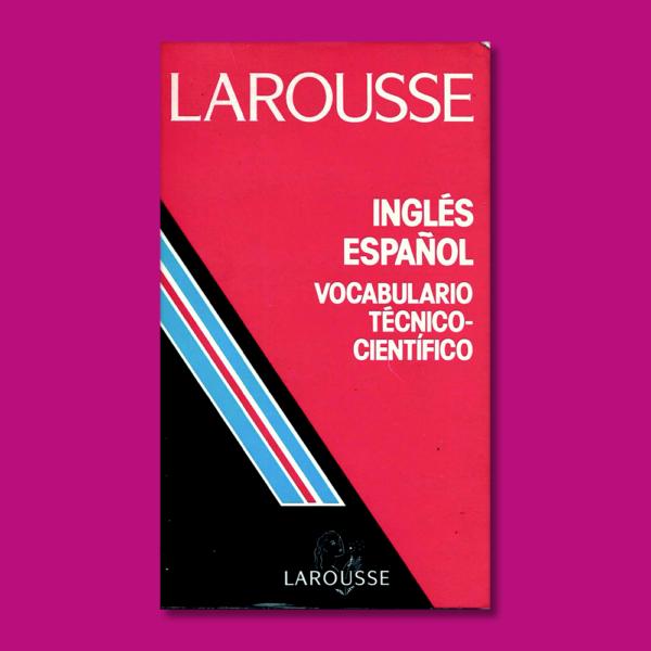 Vocabulario técnico-científico: Ingles - español - Ramón García Pelayo & Gross Micheline Durand - Larousse