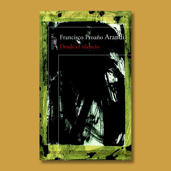 Desde el silencio - Francisco Proaño Arandi - Alfaguara